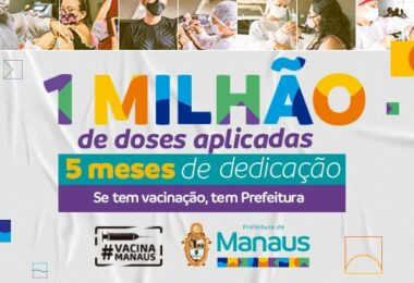 Manaus avança e comemora a marca de 1 milhão de doses de vacinas aplicadas